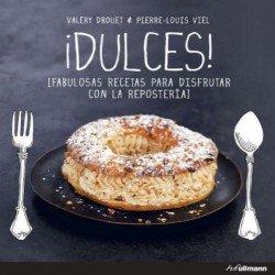 Dulces (fabulosas recetas para disfrutar con la repostería)